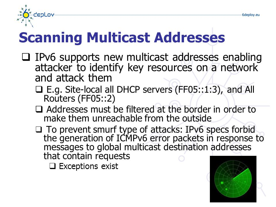 Unauthorised Access Control  Policy implementation in IPv6 with Layer 3 and Layer 4 is still done in firewalls  Some design considerations  Filter site-scoped multicast addresses at site boundaries  Infrastructure ACLs