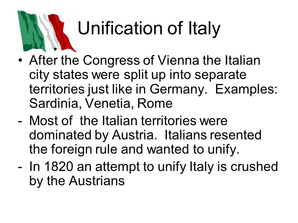 Unification of Italy continued -Sardinia (also known as the kingdom of Sardinia becomes the leader of Italian unification.