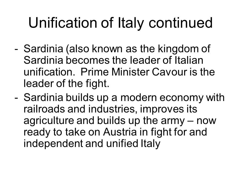 Unification of Italy continued - With help from England, France, and other Italian states, Sardinia wins a number of battles against the Austrians and begins to unify Italy In Southern Italy an Italian nationalist group called the Redshirts is formed by Guiseppi Garibaldi.
