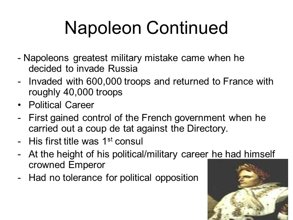 Napoleon continued - After his defeat in Russia he was exiled to Elba - He returned from his exile to once again seize control of the government from the French King.