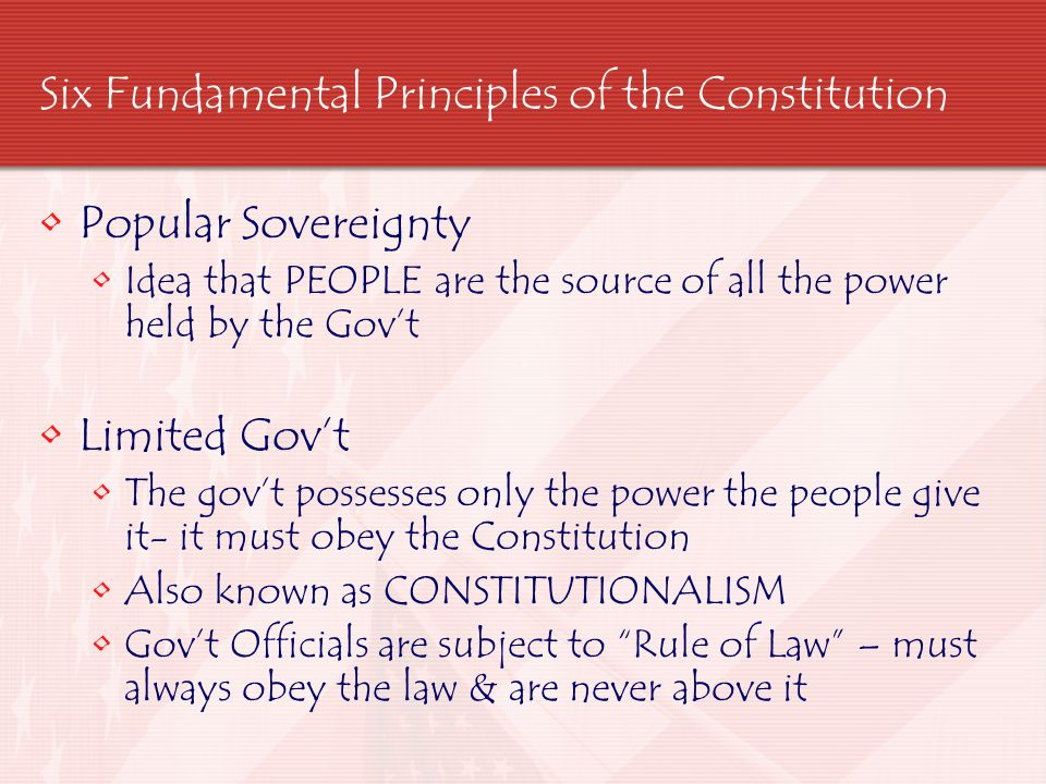 Six Fundamental Principles of the Constitution Separation of Powers Establishes 3 SEPARATE Branches that SHARE the government power Legislative, Executive & Judicial Checks & Balances Ensures that none of the 3 Branches can be too powerful Each Branch has ways to limit the power of the other two Example: Presidential can VETO any act of Congress but then Congress can override the veto with a 2/3rds vote