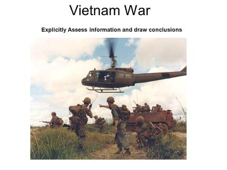 Vietnam War Explicitly Assess information and draw conclusions.