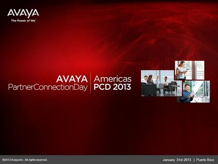 January 31st 2013 | Puerto Rico ©2013 Avaya Inc. All rights reserved.