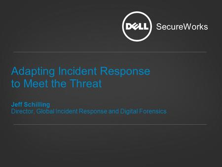 Adapting Incident Response to Meet the Threat Jeff Schilling Director, Global Incident Response and Digital Forensics SecureWorks.