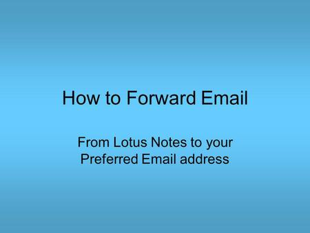 How to Forward Email From Lotus Notes to your Preferred Email address.
