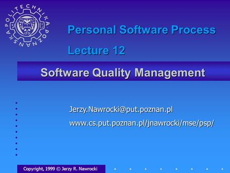 Software Quality Management Copyright, 1999 © Jerzy R. Nawrocki Personal Software Process.