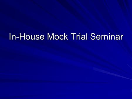 In-House Mock Trial Seminar. Trial Timeline 1. Motions in Limine 2. Opening Statements 3. Plaintiffs Case in Chief Plaintiffs Direct Examinations Defendants.