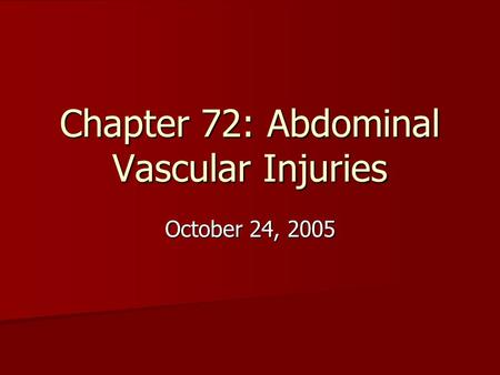 Chapter 72: Abdominal Vascular Injuries October 24, 2005.