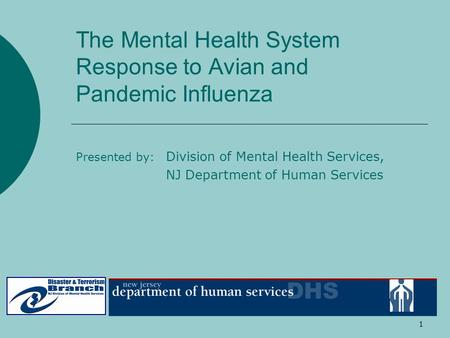 1 The Mental Health System Response to Avian and Pandemic Influenza Presented by: Division of Mental Health Services, NJ Department of Human Services.