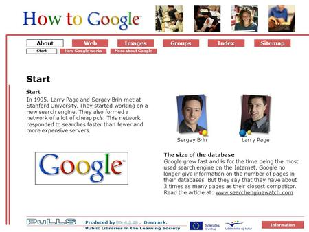 AboutWebImages IndexGroups Produced by, Denmark. How toHow to Sitemap Information Om Googl e 1 Starte n på Googl e About Start In 1995, Larry Page and.