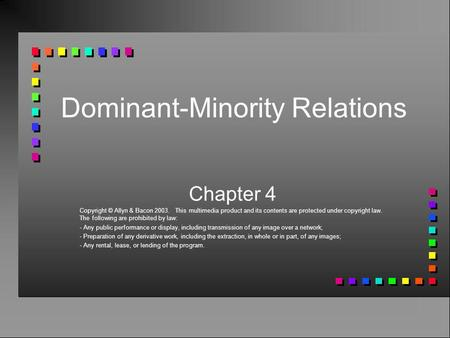 Dominant-Minority Relations Chapter 4 Copyright © Allyn & Bacon 2003. This multimedia product and its contents are protected under copyright law. The following.