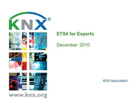 KNX Association ETS4 for Experts December 2010. KNX Association Page No. 2 October 2010 KNX: The worldwide STANDARD for home & building control 3. Its.