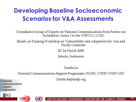 1A.1 Developing Baseline Socioeconomic Scenarios for V&A Assessments Consultative Group of Experts on National Communications from Parties not Included.