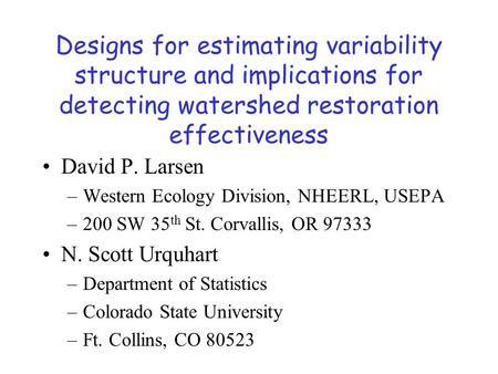 Designs for estimating variability structure and implications for detecting watershed restoration effectiveness David P. Larsen –Western Ecology Division,