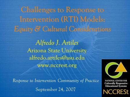 Challenges to Response to Intervention (RTI) Models: Equity & Cultural Considerations Alfredo J. Artiles Arizona State University