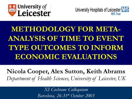 METHODOLOGY FOR META- ANALYSIS OF TIME TO EVENT TYPE OUTCOMES TO INFORM ECONOMIC EVALUATIONS Nicola Cooper, Alex Sutton, Keith Abrams Department of Health.
