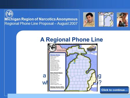 Michigan Region of Narcotics Anonymous Regional Phone Line Proposal – August 2007 Is it folly Click to continue… a practical undertaking whose time has.