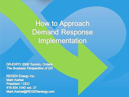 © 2008 REGEN Energy Inc How to approach DR Implementation DR-Expo 2008 Toronto © 2008 REGEN Energy Inc.