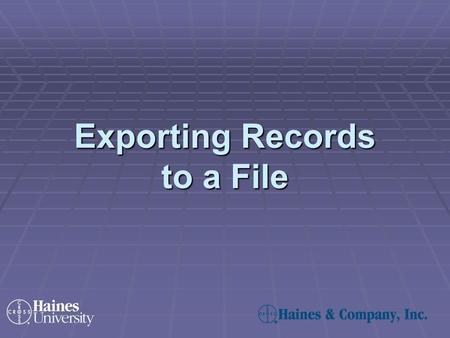 Exporting Records to a File. Perform a search and retrieve records on the Search Results screen.
