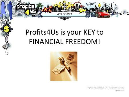 Profits4Us is your KEY to FINANCIAL FREEDOM! Profits4Us cc (Reg: CK1988/028091/23) is owned by Paul von Wildenrath. This Presentation is compiled and presented.