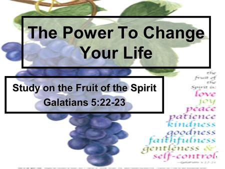 1 The Power To Change Your Life Study on the Fruit of the Spirit Galatians 5:22-23.