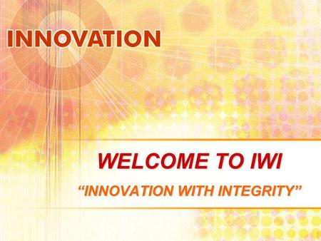 WELCOME TO IWI INNOVATION WITH INTEGRITY. WHO ARE WE? IWI is one of the largest distributors of long-life lighting in the western United States. Our mission.