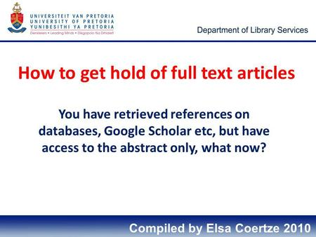 How to get hold of full text articles You have retrieved references on databases, Google Scholar etc, but have access to the abstract only, what now? Compiled.