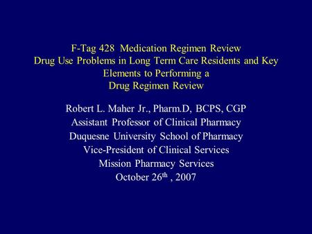 F-Tag 428 Medication Regimen Review Drug Use Problems in Long Term Care Residents and Key Elements to Performing a Drug Regimen Review Robert L. Maher.