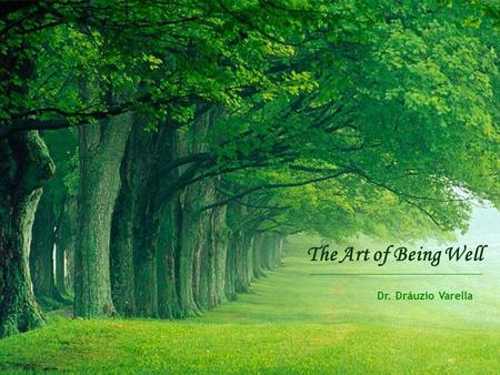 The Art of Being Well Dr. Dráuzio Varella ...Speak your feelings. Emotions and feelings that are hidden, repressed, end in illnesses as: gastritis, ulcer,