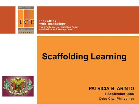 Scaffolding Learning PATRICIA B. ARINTO 7 September 2006.