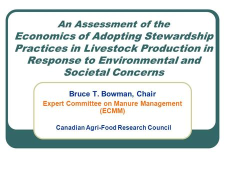 An Assessment of the Economics of Adopting Stewardship Practices in Livestock Production in Response to Environmental and Societal Concerns Bruce T. Bowman,