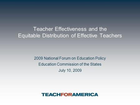Teacher Effectiveness and the Equitable Distribution of Effective Teachers 2009 National Forum on Education Policy Education Commission of the States July.