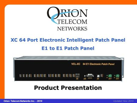Slide 1 Orion Telecom Networks Inc. - 2010Slide 1 XC 64 E1 Electronic Patch Panel xcvcxv Updated: Nov, 2010Orion Telecom Networks Inc. - 2010 XC 64 Port.