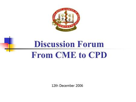 Discussion Forum From CME to CPD 12th December 2006.