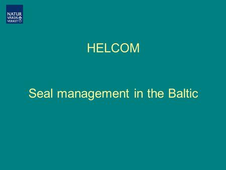 HELCOM Seal management in the Baltic. HELCOM Contracting parties: Denmark EC Estonia Finland Germany Latvia Lithuania Poland Russia Sweden.