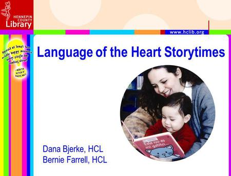 Language of the Heart Storytimes Dana Bjerke, HCL Bernie Farrell, HCL.