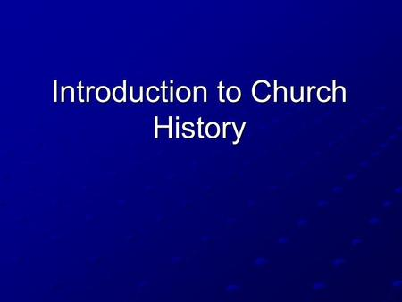 Introduction to Church History. CHURCH HISTORY I ANCIENT TO MEDIEVAL: 30-1500 AD.