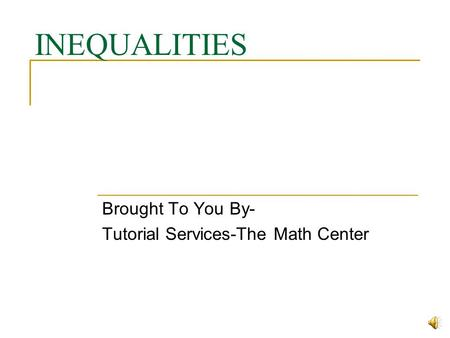 INEQUALITIES Brought To You By- Tutorial Services-The Math Center.