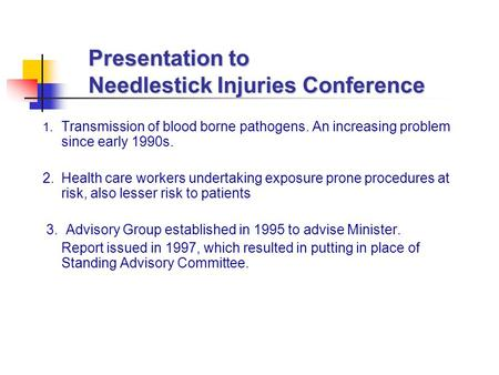 Presentation to Needlestick Injuries Conference 1. Transmission of blood borne pathogens. An increasing problem since early 1990s. 2. Health care workers.