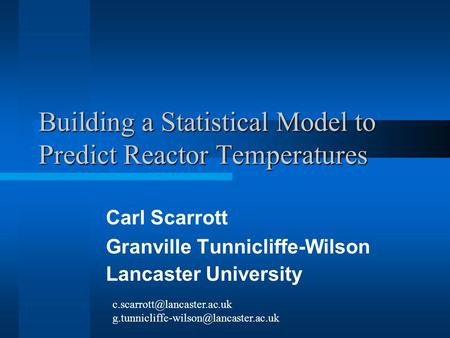 Building a Statistical Model to Predict Reactor Temperatures Carl Scarrott Granville Tunnicliffe-Wilson Lancaster University