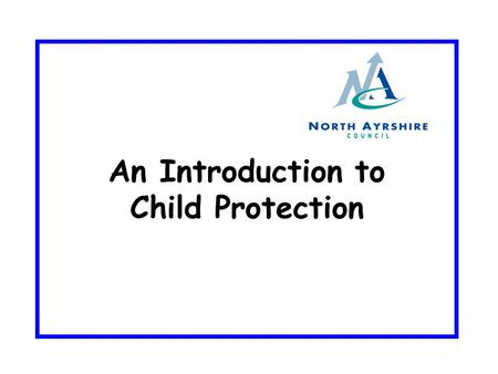 An Introduction to Child Protection. Outcomes Understand that it is everyones responsibility to protect children Be aware of signs, indicators, definitions.
