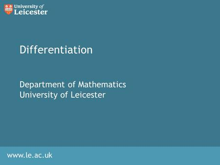 Www.le.ac.uk Differentiation Department of Mathematics University of Leicester.
