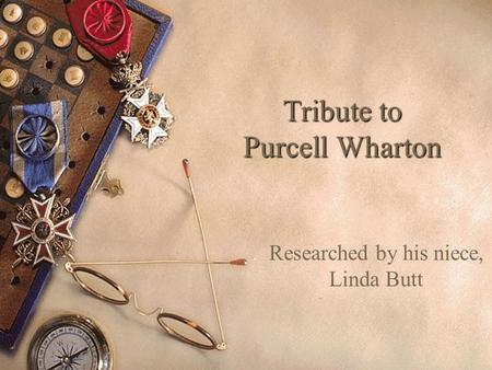 Tribute to Purcell Wharton Researched by his niece, Linda Butt.
