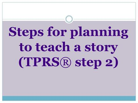 Steps for planning to teach a story (TPRS® step 2)