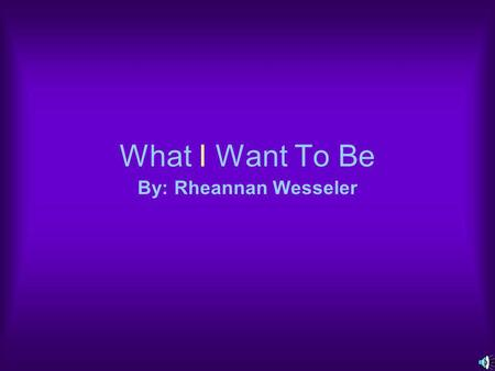 What I Want To Be By: Rheannan Wesseler. The highest you make in a year is $69,640, the lowest amount you make is $24,240 and the middle amount.