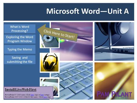 What is Word Processing? Typing the Memo Saving and submitting the file Exploring the Word Program Window Microsoft WordUnit A Click Here to Start! Install.