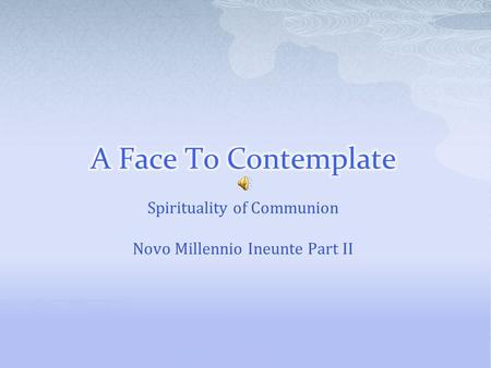 Spirituality of Communion Novo Millennio Ineunte Part II.