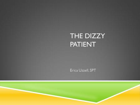 THE DIZZY PATIENT Erica Uzzell, SPT. CAUSES OF DIZZINESS Arrhythmia Defective heart valve Dehydration Hyperventilation Medications Orthostatic Hypotension.