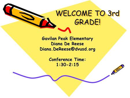 WELCOME TO 3rd GRADE! Gavilan Peak Elementary Diana De Reese Conference Time: 1:30-2:15.