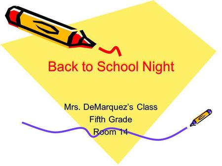 Back to School Night Mrs. DeMarquezs Class Fifth Grade Room 14.